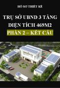 Hồ sơ thiết kế Trụ sở ủy ban nhân dân xã 3 tầng, Diện tích 469m2 – Phần 2: Kết cấu