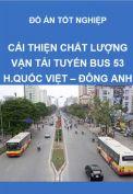 Cải thiện chất lượng vận tải hành khách công cộng trên tuyến buýt số 53 Hoàng Quốc Việt - Đông Anh