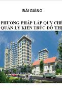 Bài giảng Phương pháp lập quy chế quản lý kiến trúc đô thị