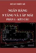 Hồ sơ thiết kế - Ngân hàng 9 tầng và tầng áp mái - Phần 1: Kết cấu