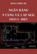 Hồ sơ thiết kế - Ngân hàng 9 tầng và tầng áp mái - Phần 3: Điện