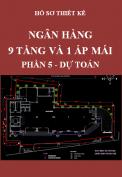Hồ sơ thiết kế - Ngân hàng 9 tầng và tầng áp mái - Phần 5:Dự toán
