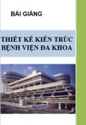 Bài giảng: Thiết kế kiến trúc bệnh viện đa khoa