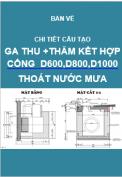 Bản vẽ chi tiết cấu tạo ga thu + thăm kết hợp cống D1000, D800,D600