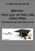 Tuyển tập bộ đề thi môn: Thủy lực và thủy văn công trình - Trường đại học kiến trúc Hà Nội