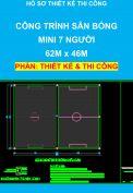 Hồ sơ thiết kế thi công – Công trình Sân bóng MINI 7 người, Diện tích: 62m x 46m