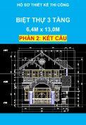 Hồ sơ thiết kế thi công – Nhà biệt thự 3 tầng, Diện tích: 6,4m x 13,0m - Phần Kết Cấu
