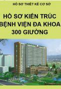 Mẫu hồ sơ TKCS phần kiến trúc công trình bệnh viện đa khoa 300 giường