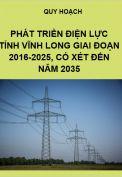 Quy hoạch phát triển điện lực tỉnh Vĩnh Long giai đoạn 2016-2025, xét đến 2035