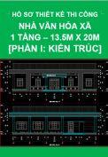 Hồ sơ thiết kế thi công Nhà văn hóa xã-1 tầng-13.5m x 20m - Phần I: Kiến trúc