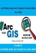 Phần II- Hướng dẫn sử dụng phần mềm  ArcGis Map