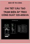Bản vẽ thi công Chi tiết cấu tạo Trạm biến áp Treo 320kVA-400kVA