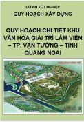 Đồ án Quy hoạch chi tiết xây dựng khu văn hóa giải trí Lâm Viên thành phố Vạn Tường- tỉnh Quảng Ngãi