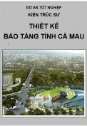 Đồ án tốt nghiệp Kiến trúc sư: Thiết kế bảo tàng tỉnh Cà Mau