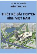 Đồ án tốt nghiệp Kiến trúc sư: Thiết kế Đài truyền hình Việt Nam