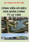 Quy hoạch chi tiết - Công viên hồ điều hòa Nhân Chính, tỷ lệ 1/500