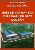 Thiết kế nhà máy sản xuất cấu kiện BTCT đúc sẵn chế tạo cọc móng li tâm ứng suất trước và kết cấu nhà công nghiệp một tầng, công suất 5000 m3/năm.