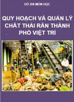 Đồ án Quy hoạch quản lý Chất thải rắn Thành phố Việt Trì – Tỉnh Phú Thọ