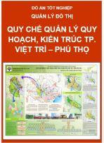 Đồ án tốt nghiệp Quản lý đô thị: Quy chế quản lý quy hoạch kiến trúc Thành phố Việt Trì – Tỉnh Phú Thọ