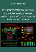 Hồ sơ thiết kế thi công tuyến đường và rãnh thoát nước - Phần 1: Bình đồ, trắc dọc và trắc ngang tuyến
