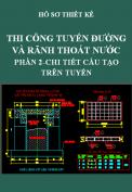 Hồ sơ thiết kế thi công tuyến đường và rãnh thoát nước - Phần 2: Chi tiết cấu tạo trên tuyến