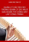 Luận văn-Quản lý các rủi ro trong quản lý dự án ở giai đoạn thi công xây lắp công trình