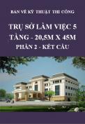 Bản vẽ kỹ thuật thi công - Trụ sở làm việc 5 tầng 20.5m x 45m - Phần 2: Kết cấu