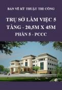 Bản vẽ kỹ thuật thi công - Trụ sở làm việc 5 tầng 20.5m x 45m - Phần 5: PCCC