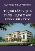 Bản vẽ kỹ thuật thi công - Trụ sở làm việc 5 tầng 20.5m x 45m - Phần 1: Kiến trúc