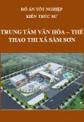 Đồ án tốt nghiệp kiến trúc sư – Trung tâm văn hóa – thể thao thị xã Sầm Sơn