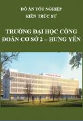 Đồ án tốt nghiệp kiến trúc sư – Trường đại học Công Đoàn cơ sở 2 – Hưng Yên