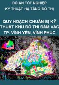 Đồ án tốt nghiệp kỹ thuật hạ tầng đô thị – Quy hoạch chuẩn bị kỹ thuật Khu đô thị Đầm Vạc, thành phố Vĩnh Yên