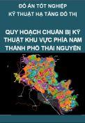 Đồ án tốt nghiệp kỹ thuật hạ tầng đô thị – Quy hoạch chuẩn bị kỹ thuật khu vực phía Nam thành phố Thái Nguyên