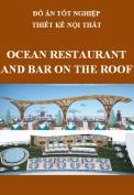 """Đồ án tốt nghiệp thiết kế nội thất – Nhà hàng """"Ocean Restaurent and Bar on the roof"""""""