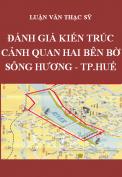 Luận văn thạc sỹ kiến trúc- Đánh giá kiến trúc cảnh quan hai bên bờ sông Hương - Thành phố Huế ( đoạn từ cầu Dã Viên đến cầu Trường Tiền)