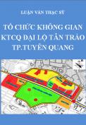 Luận văn thạc sỹ kiến trúc- Tổ chức không gian kiến trúc cảnh quan đại lộ Tân Trào - Thành phố Tuyên Quang