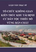 Luận văn thạc sỹ kiến trúc- Tổ chức không gian kiến trúc khu tái định cư cho đồng bào các dân tộc vùng lòng hồ thủy điện bản Chát, tỉnh Lai Châu