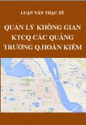 Luận văn thạc sỹ Quản lý đô thị và công trình - Quản lý không gian kiến trúc cảnh quan các quảng trường trong quận Hoàn Kiếm, thành phố Hà Nội - Áp dụng cho quảng trường Cách Mạng Tháng Tám
